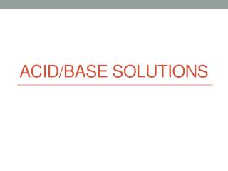 Acid/Base solutions