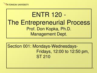 ENTR 120 - The Entrepreneurial Process Prof. Don  Kopka , Ph.D. Management Dept.