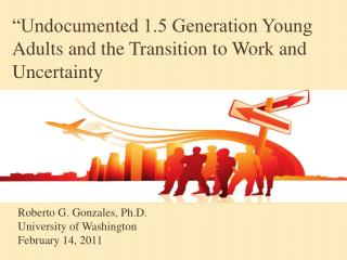 Roberto G. Gonzales, Ph.D. University of Washington February 14, 2011
