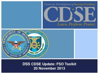 DSS  CDSE Update: FSO Toolkit 20 November 2013