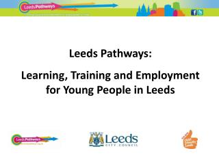 Leeds Pathways: Learning, Training and Employment  for Young People in Leeds