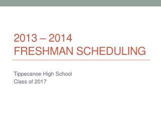 2013 – 2014  Freshman Scheduling