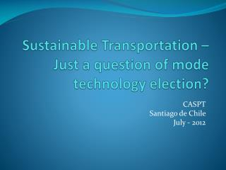 Sustainable Transportation – Just a question of mode technology election?