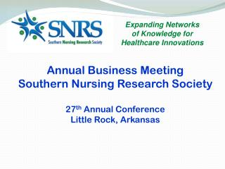 Annual Business Meeting Southern Nursing Research Society 27 th Annual Conference Little Rock, Arkansas