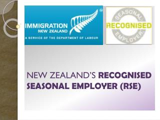 NEW ZEALAND'S  RECOGNISED SEASONAL EMPLOYER (RSE)
