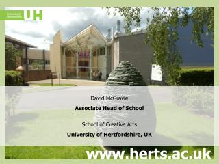 David McGravie  Associate Head of School School of Creative Arts University of Hertfordshire, UK