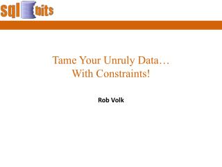 Tame Your Unruly Data… With Constraints!