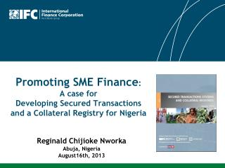 Promoting SME Finance :  A case for  Developing Secured Transactions and a Collateral Registry for Nigeria