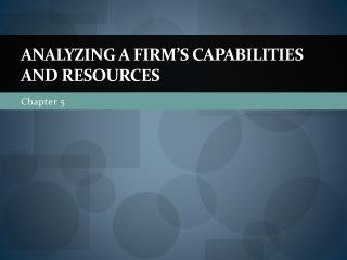 Analyzing a Firm's Capabilities and Resources