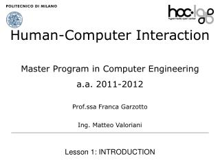 Human-Computer Interaction Master Program in Computer Engineering a.a. 2011-2012 Prof.ssa  Franca Garzotto  Ing. Matteo