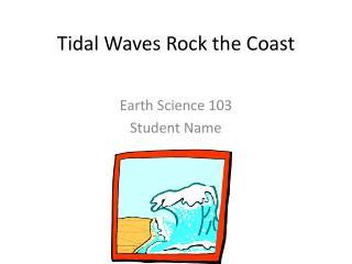 Tidal  Waves Rock  the Coast