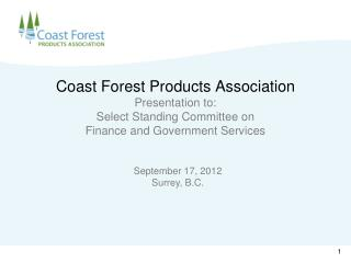 Coast Forest  Products Association Presentation to: Select Standing Committee on  Finance and Government Services