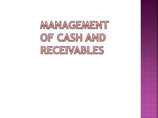 Management                                                      of cash and                       receivables