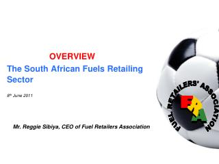OVERVIEW The South African Fuels Retailing Sector 8 th  June 2011