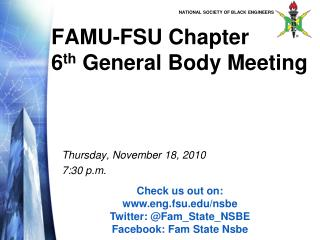 FAMU-FSU Chapter  6 th  General Body Meeting