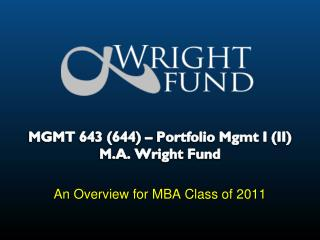 MGMT 643 (644) � Portfolio Mgmt I (II)  M.A. Wright Fund