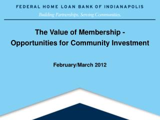 The Value of Membership -  Opportunities for Community Investment February/March 2012