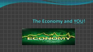 The Economy and  YOU !