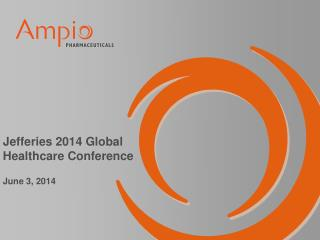 Jefferies 2014 Global Healthcare Conference June 3, 2014