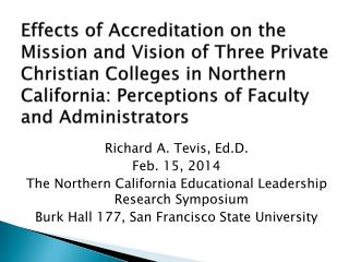 Richard A. Tevis, Ed.D. Feb. 15, 2014 The Northern California Educational Leadership Research Symposium Burk Hall 177,