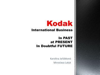 Kodak International Business In PAST at PRESENT In  Doubtful  FUTURE