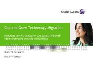 Cap and Grow Technology Migration Managing service expansion and capacity growth while protecting existing investments