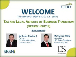 Tax  and Legal  Aspects of Business Transition (Series: Part II ) Guest Speakers :