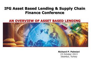 IFG  Asset Based Lending  &  Supply Chain Finance Conference An  Overview of  Asset Based Lending