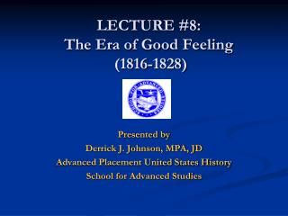 LECTURE  # 8 :  The Era of Good Feeling  (1816-1828)