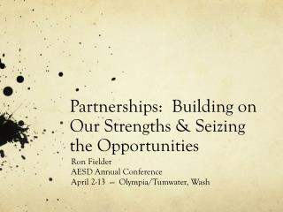 Partnerships:  Building on Our Strengths & Seizing the Opportunities