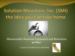 Solution Mountain, Inc. (SMI)  the Idea you can take home