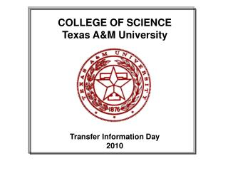 COLLEGE OF SCIENCE Texas A&M University Transfer Information Day 2010