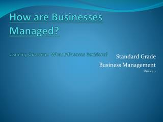 How are Businesses Managed? Learning Outcome:  What Influences Decisions?
