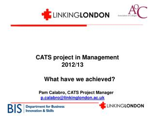CATS project in Management     2012/13             What have we achieved?       Pam Calabro, CATS Project Manager p.cal