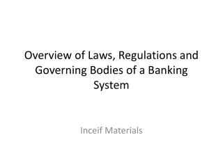 Overview of Laws, Regulations and Governing Bodies of a Banking System
