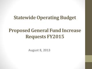 Statewide Operating  Budget  Proposed  General Fund Increase Requests  FY2015