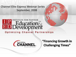 Channel Elite Express Webinar Series September, 2008