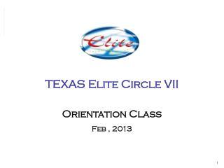 TEXAS Elite Circle  VII  Orientation Class Feb  ,  2013