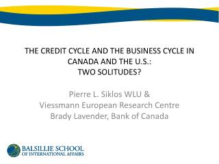 THE CREDIT CYCLE AND THE BUSINESS CYCLE IN CANADA AND THE U.S.: TWO SOLITUDES?