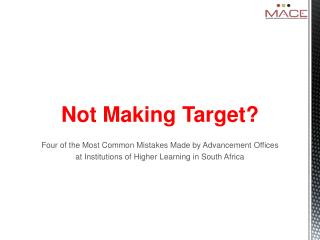 Not Making Target? Four of the Most  Common Mistakes Made  by  Advancement Offices  at Institutions of  Higher Learning