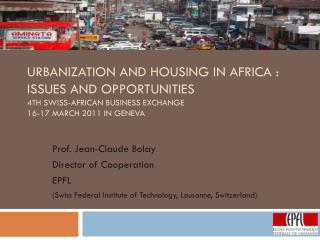 Urbanization  and  Housing  in  Africa : Issues and  Opportunities 4th  Swiss-African Business  Exchange 16-17  March 2