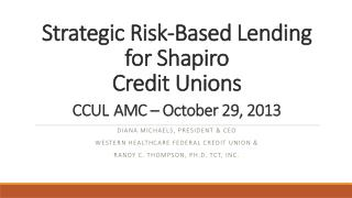 Strategic Risk-Based Lending for Shapiro  Credit Unions CCUL AMC – October 29, 2013