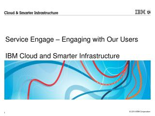 Service Engage – Engaging with Our Users IBM Cloud and Smarter Infrastructure