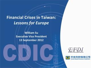 Financial Crises in Taiwan:  Lessons for Europe William Su Executive Vice President 13 September  2012