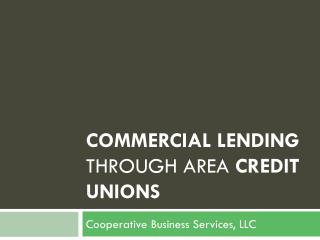 Commercial Lending  Through Area  Credit Unions