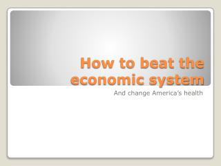 How to beat the economic system