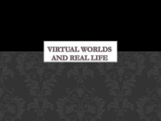 Virtual worlds and real life