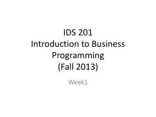 IDS 201 Introduction to Business Programming  (Fall 2013)