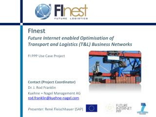 FInest  Future Internet enabled  Optimisation  of  Transport and Logistics (T&L) Business Networks FI PPP Use Case Proj