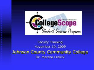 Faculty Training November 10, 2009 Johnson County Community College Dr. Marsha Fralick